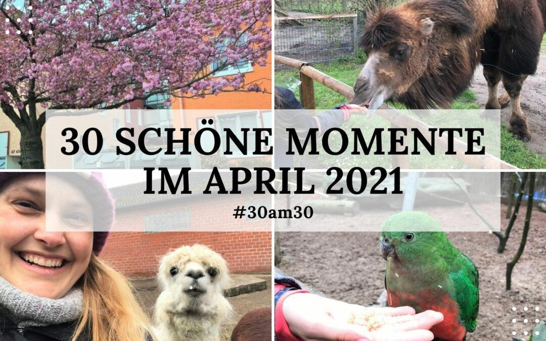 30 schöne Momente im April 2021 – #30am30