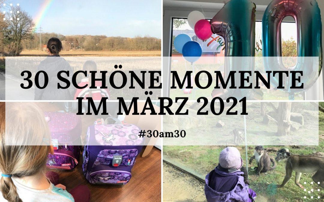 30 schöne Momente im März 2021 – #30am30