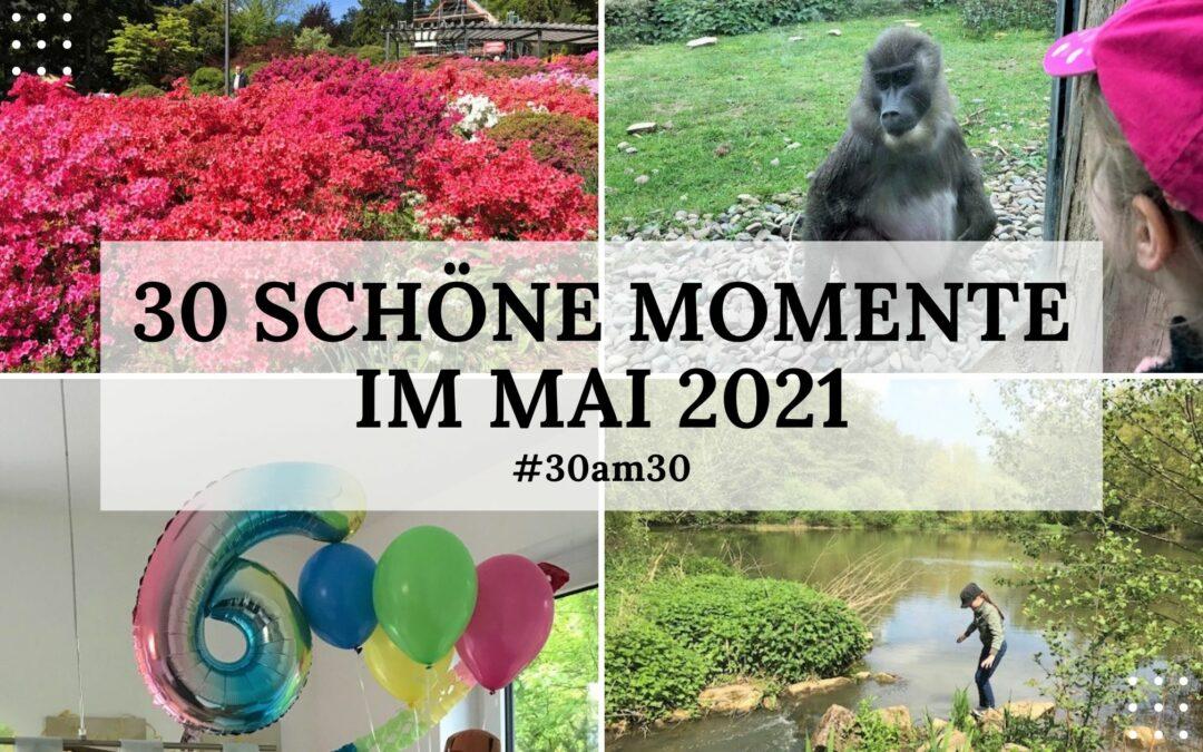 30 schöne Momente im Mai 2021 – #30am30