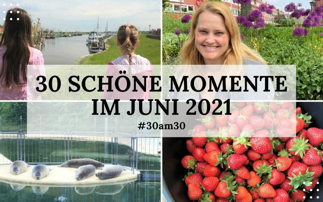 30 schöne Momente im Juni 2021 – #30am30